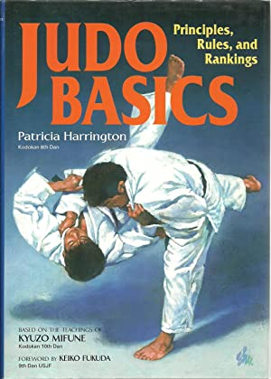 Judo Basics: Principles, Rules, and Rankings. Based on the teaching of Kyuzo Mifune: Patricia ...