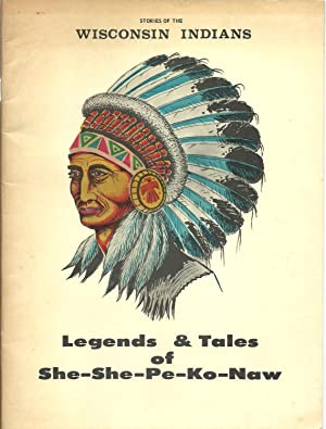 Legends & Tales of She-She-Pe-Ko-Naw: Stories of the Wisconsin Indians: Beauford & Kathleen ...