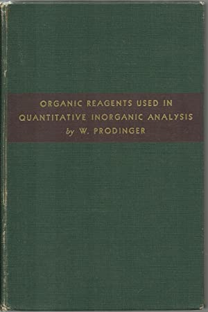 Organic Reagents Used In Quantitative Inorganic Analysis: Wilhelm Prodinger, Translated and Amended...