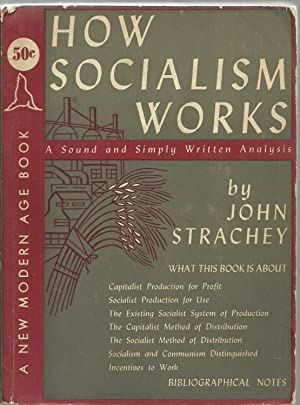 How Socialism Works: A Sound and Simply Written Analysis: John Strachey
