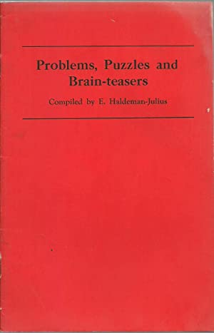 Problems, Puzzles and Brain-Teasers: Compiled by E. Haldeman-Julius