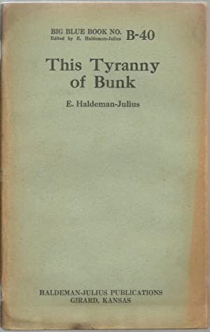 This Tyranny of Bunk: Edited by E. Haldeman-Julius