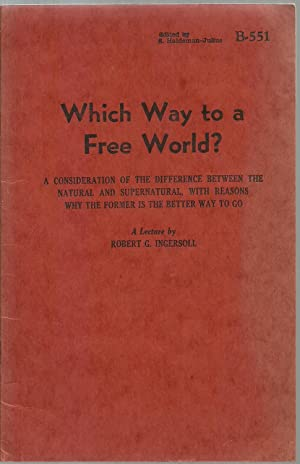 Which Way to a Free World?: A Lecture by Robert G. Ingersoll, edited by E. Haldeman-Julius
