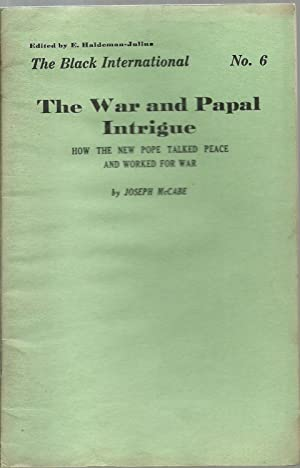 The War and Papal Intrigue: How The New Pope Talked Peace And Worked For War: Joseph McCabe