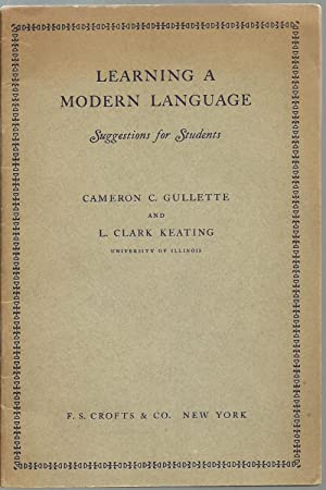 Learning A Modern Language: Suggestions for Students: Cameron C. Gullette And L. Clark Keating