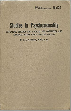 Studies In Psychosexuality: Revealing, Strange And Unusual Sex Complexes, And Remedial Means Which ...