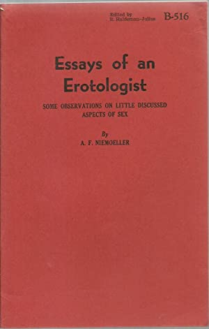 Essays of an Erotologist: Some observations on little discussed aspects of sex: A. F. Niemoeller, ...
