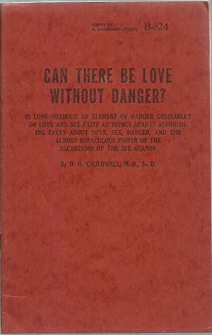 Can There Be Love Without Danger?: D. O. Cauldwell, edited by E. Haldeman-Julius