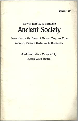 Lewis Henry Morgan's Ancient Society: Researches in the Lines of Human Progress From Savagery ...