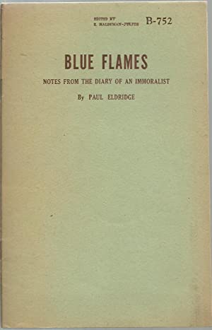 Blue Flames, Notes from the diary of an immoralist: Paul Eldridge, edited by E. Haldeman-Julius