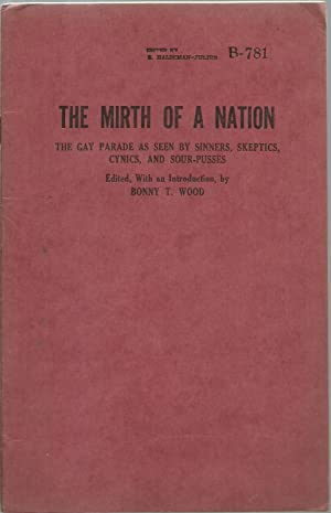 The Mirth of A Nation: The Gay Parade As Seen By Sinners, Skeptics, Cynics, And Sour-Pusses: Edited...