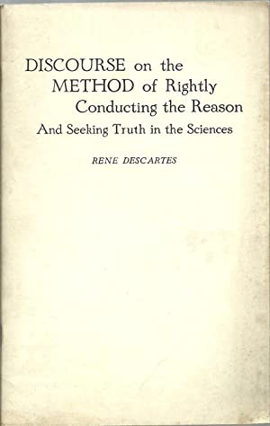 Discourse on the Method of Rightly Conducting the Reason And Seeking Truth in the Sciences: Rene ...