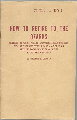 How To Retire To the Ozarks: Methods by which weary laborers, jaded businss-men, artists and others...