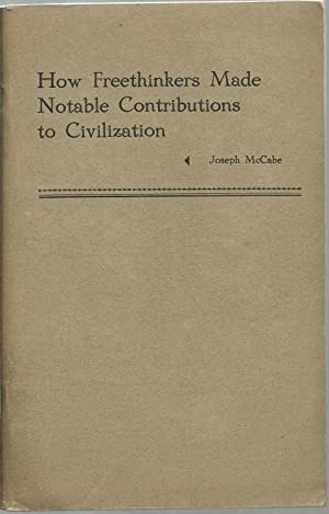 How Freethinkers Made Notable Contributions to Civilization: Joseph McCabe