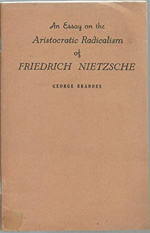 An Essay on the Aristocratic Radicalism of Friedrich Neitzsche: George Brandes, Translated from the...