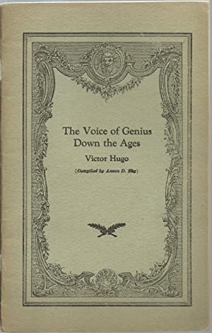 The Voice of Genius Down the Ages: Victor Hugo, Compiled by Anson D. Eby