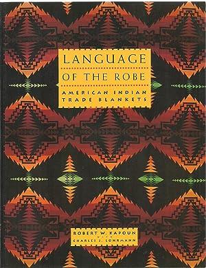 Language of The Robe: American Indian Trade Blankets: Robert W. Kapoun with Charles J. Lohrmann
