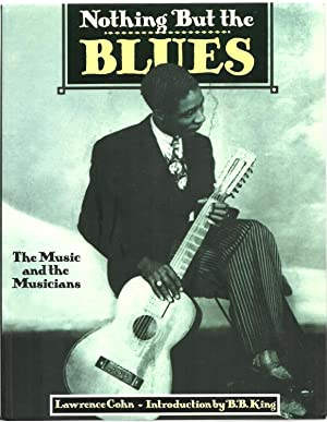 Nothing But the Blues: The Music and the Musicians: Edited by Lawrence Cohn, Introduction by B. B. ...