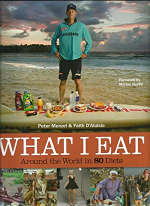 What I Eat: Around the World in 80 Diets: Peter Menzel & Faith D'Aluisio, Foreword by Marion Nestle