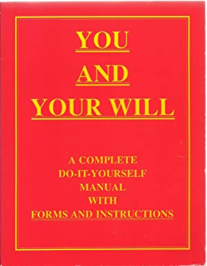 You And Your Will: A Complete Do-It-Yourself Manual with Forms and Instructions