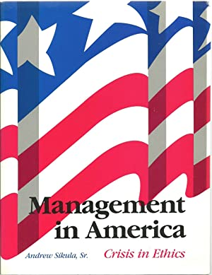 Management in America: Crisis in Ethics: Andrew Sikula, Sr.