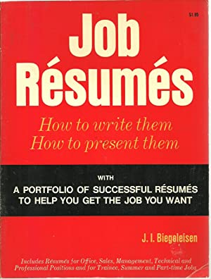 Job Resumes: How to write them, How to present them: J. I. Biegeleisen