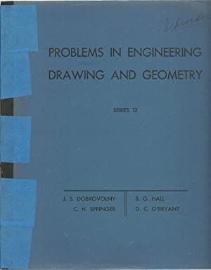Problems in Engineering Drawing And Geometry - Series 12: J. S. Dobrovolny, C. H. Springer, S. G. ...
