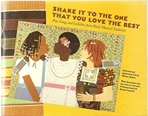 Shake It To The One That You Love The Best: Play Songs and Lullabies from Black Musical Traditions:...