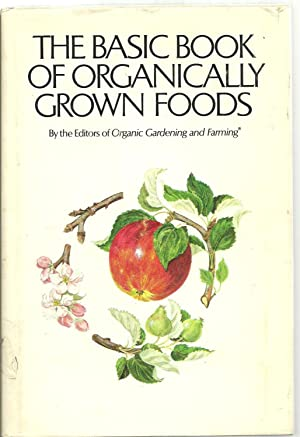 The Basic Book of Organically Grown Foods: By the Editors of Organic Gardening and Farming, Edited ...