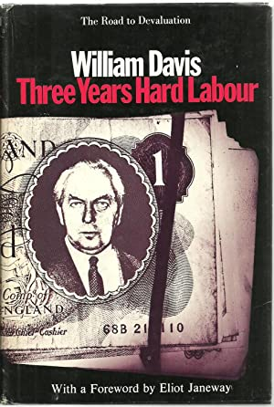 Three Years Hard Labour: The Road to Devaluation: William Davis, with a foreword by Eliot Janeway