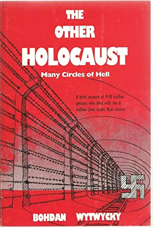 The Other Holocaust, Many Circles of Hell - A brief account of 9-10 million persons who died with ...