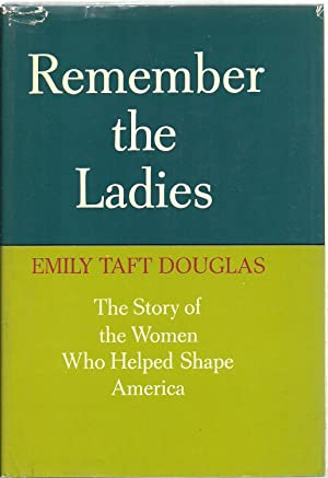 Remember The Ladies: The Story of the Women Who Helped Shape America: Emily Taft Douglas