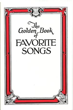 The Golden Book of Favorite Songs: A Treasury of the Best Songs of Our People: Compiled and edited ...