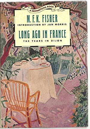 Long Ago In France, The Years In Dijon: M. F. K. Fisher, Introduction by Jan Morris