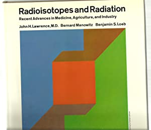 Radioisotopes and Radiation: Recent Advances in Medicine, Agriculture, and Industry: John H. ...