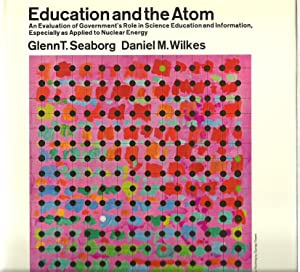 Education and the Atom: Glen T. Seaborg, Daniel M. Wilkes