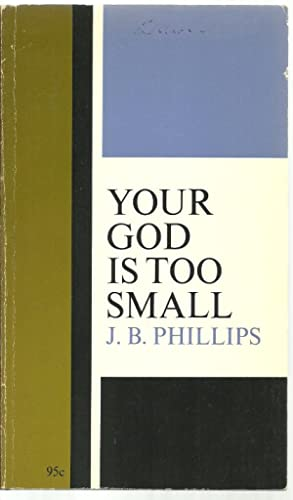 Your God Is Too Small: J. B. Phillips