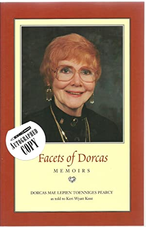 Facets of Dorcas - Memoirs: Dorcas Mae Lepien Toenniges Pearcy as told to Keri Wyatt Kent