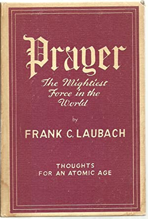 Prayer: The mightiest force in the world, Thoughts For An Atomic Age: Frank C. Laubach
