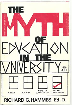 The Myth of Education In The University, With an Emphasis on the Behavioral and Social Sciences: ...