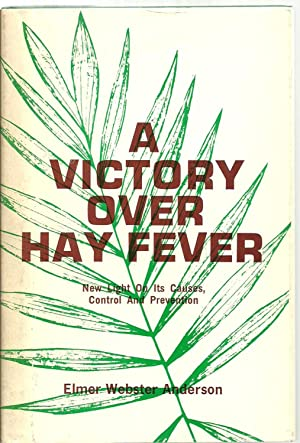 A Victory over Hay Fever: New Light On Its Causes, Control And Prevention: Elmer Webster Anderson