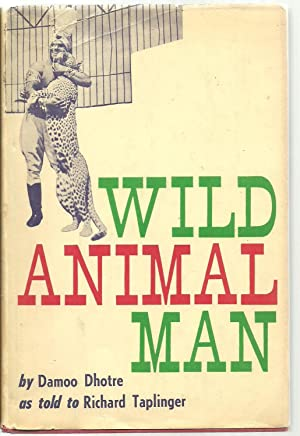 Wild Animal Man: Damoo Dhotre as told to Richard Taplinger