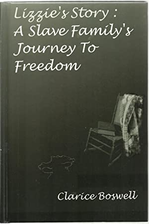 Lizzie's Story: A Slave Family's Journey To Freedom: Clarice Boswell