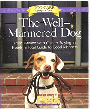 The Well - Mannered Dog: From Dealing with Cats to Staying in Hotels, A Total Guide to Good Manners...