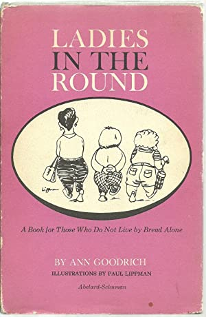 Ladies In The Round, A Book for Those Who Do Not Live by Bread Alone: Ann Goodrich