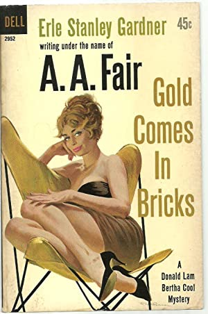 Gold Comes In Bricks: Erle Stanley Gardner writing under the name of A. A. Fair