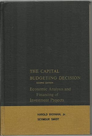 The Capital Budeting Decision, Economic Analysis and: Harold Bierman, Jr.