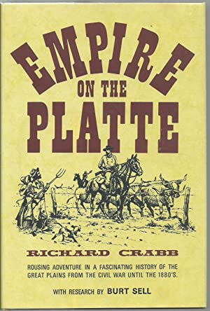 Empire on The Platte: Rousing adventure in a fascinating history of the Great Plains from the civil...