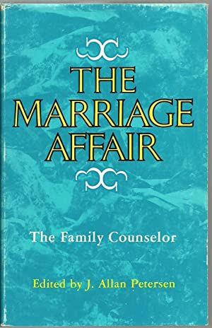 The Marriage Affair, The Family Counselor: Edited by J. Allan Petersen