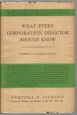What Every Corporation Director Should Know: A Handbook for the Corporate Executive: Percival E. ...
